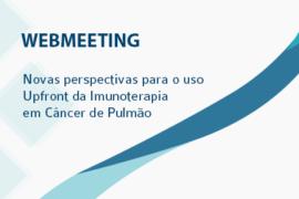 [Webmeeting] Novas perspectivas para o uso Upfront da Imunoterapia em Câncer de Pulmão