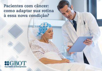 Pacientes com câncer: como adaptar a rotina à essa nova condição?