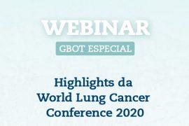 I Webinar GBOT /2021 – Highlights da World Lung Câncer Conferênce 2020